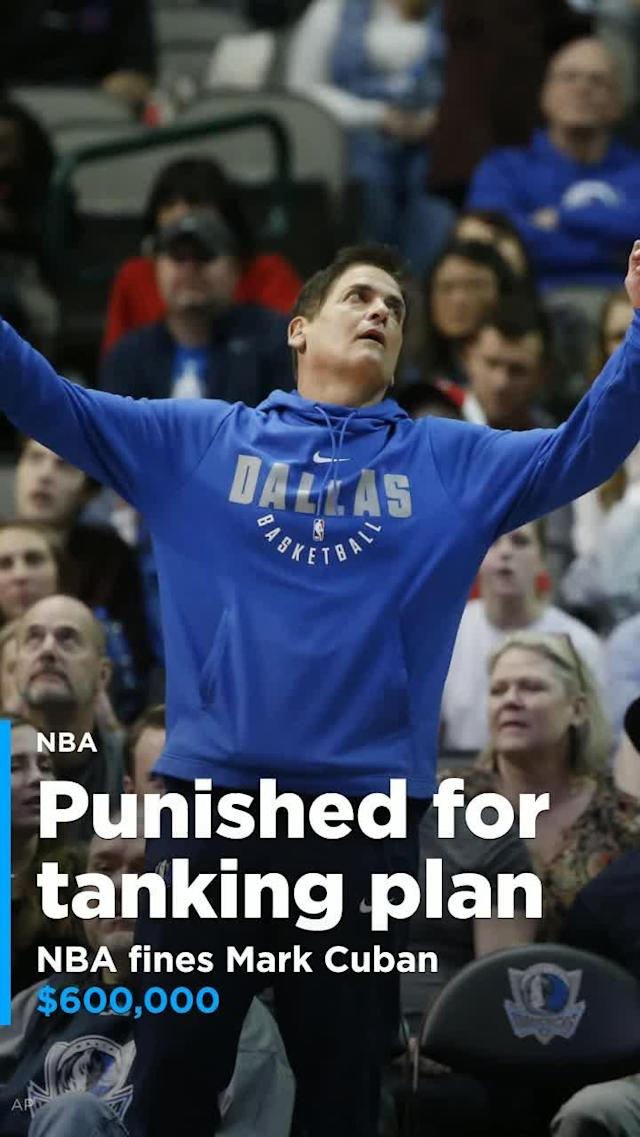 NBA fines Mark Cuban $600,000 for telling Mavericks 'losing is our best option