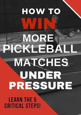 How to WIN More Pickleball Matches UNDER PRESSURE