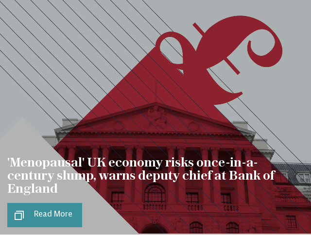 'Menopausal' UK economy risks once-in-a-century slump, warns deputy chief at Bank of England