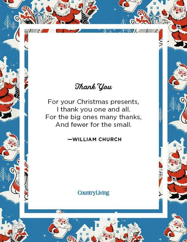 <p>For your Christmas presents, <br>I thank you one and all. <br>For the big ones many thanks, <br>And fewer for the small.</p><p>-William Church</p>