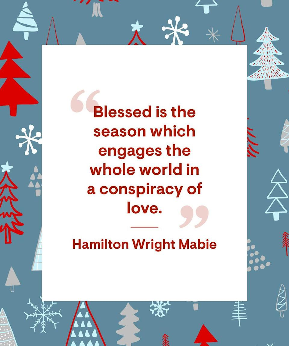 """<p>""""Blessed is the season which engages the whole world in a conspiracy of love.""""</p>"""
