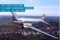 """<p>It wasn't the first airliner, but the DC-3 revolutionized the way Americans think about air travel. Of any single aircraft, Douglas's may have had the most dramatic impact on the way we get around.</p><p>Before the arrival of the DC-3 in 1936, a cross-country flight from Los Angeles to New York required up to 15 grueling stops, airline changes, and two or three different airplanes. When the DC-3 arrived, a single plane filled with 20 of your closest friends could cross the country in about 15 hours and require only three fueling stops.</p><p>✈ <strong><a href=""""https://www.popularmechanics.com/military/aviation/a27640/dc-3-badass-plane/"""" rel=""""nofollow noopener"""" target=""""_blank"""" data-ylk=""""slk:Why the DC-3 Is Such a Badass Plane"""" class=""""link rapid-noclick-resp"""">Why the DC-3 Is Such a Badass Plane</a></strong></p><p>Douglas's innovations included supercharged engines, cantilevered metal wings, and retractable landing gear, all of which culminated in a passenger experience like no other. The military variant was used extensively during World War II, including for the delivery of troops via airdrop. More than 1,000 flew on the eve of D-Day, dropping troops behind the beaches of Normandy.</p>"""