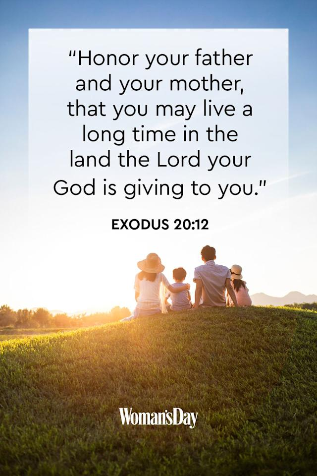 "<p>""Honor your father and your mother, that you may live a long time in the land the Lord your God is giving to you.""<br><strong></strong></p><p><strong>The Good News: </strong>Appreciate the days that God has given you and show him your devotion by honoring the gift that he gave you: your mother and father.<strong></strong></p>"