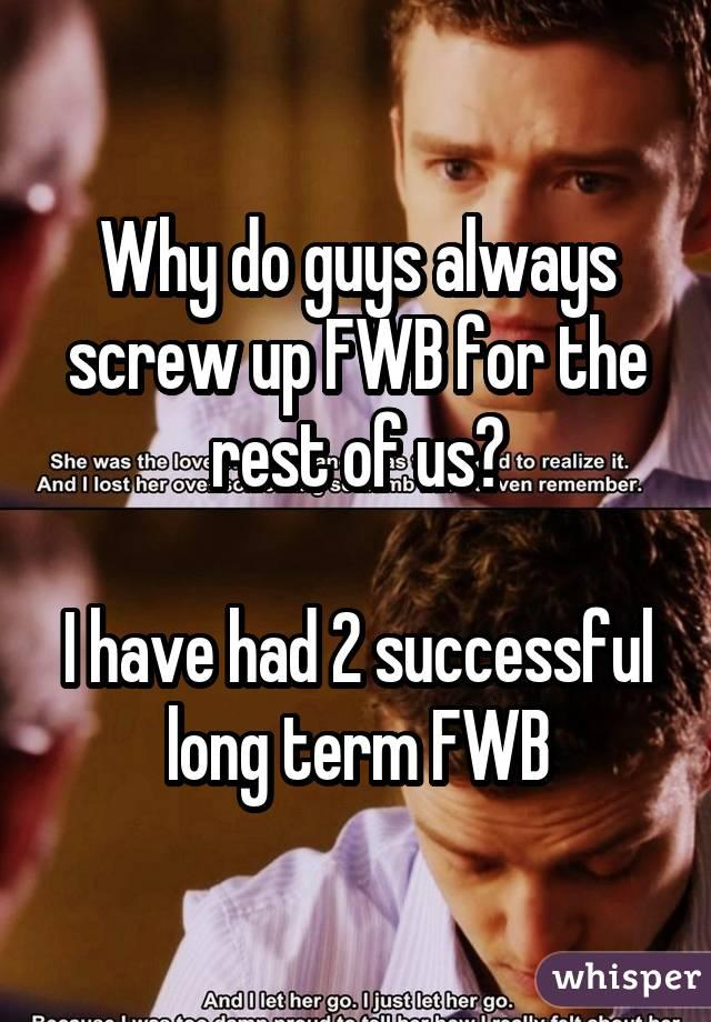 Why do guys always screw up FWB for the rest of us? I have had 2 successful long term FWB