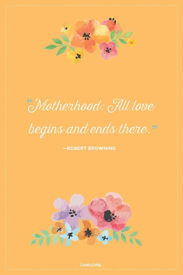 """<p>""""Motherhood: All love begins and ends there.""""</p>"""