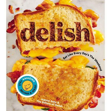 Delish: Eat Like Every Day's The Weekend, by Joanna Saltz & the Editors of Delish (Photo: Walmart)