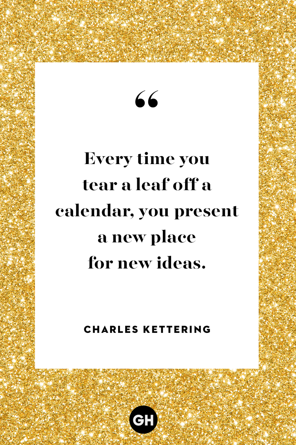 <p>Every time you tear a leaf off a calendar, you present a new place for new ideas.</p>