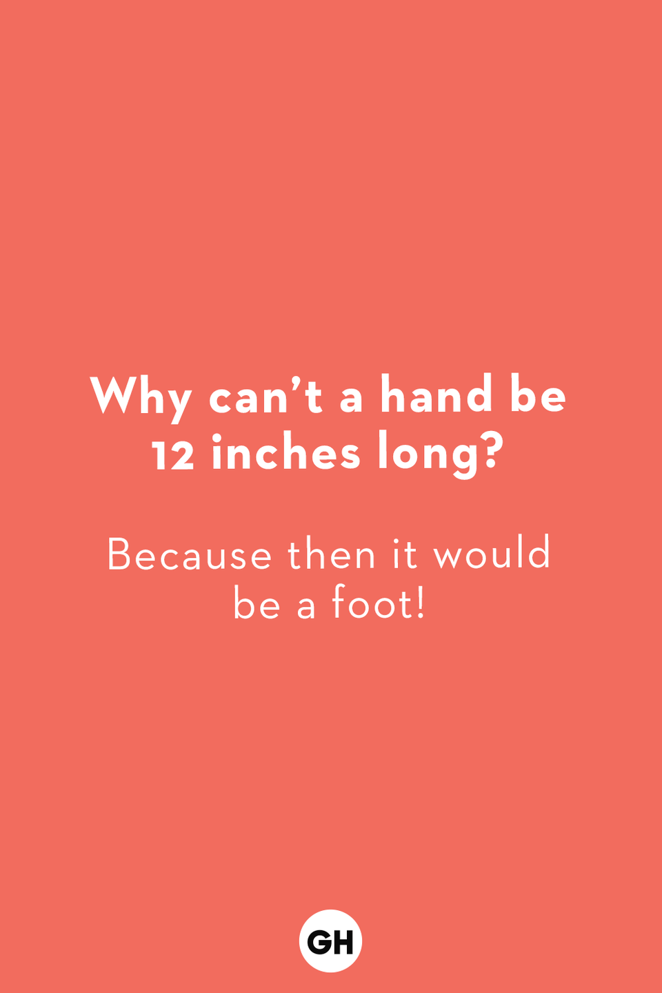 <p>Because then it would be a foot!</p>