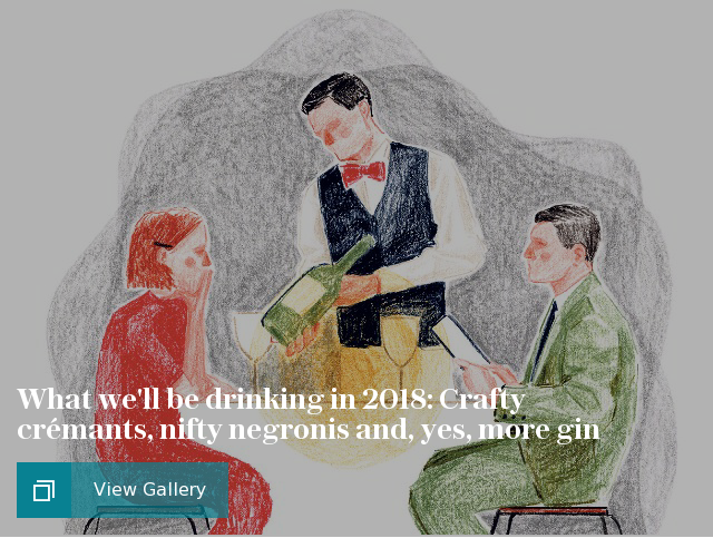 What we'll be drinking in 2018: Crafty crémants, nifty negronis and, yes, more gin