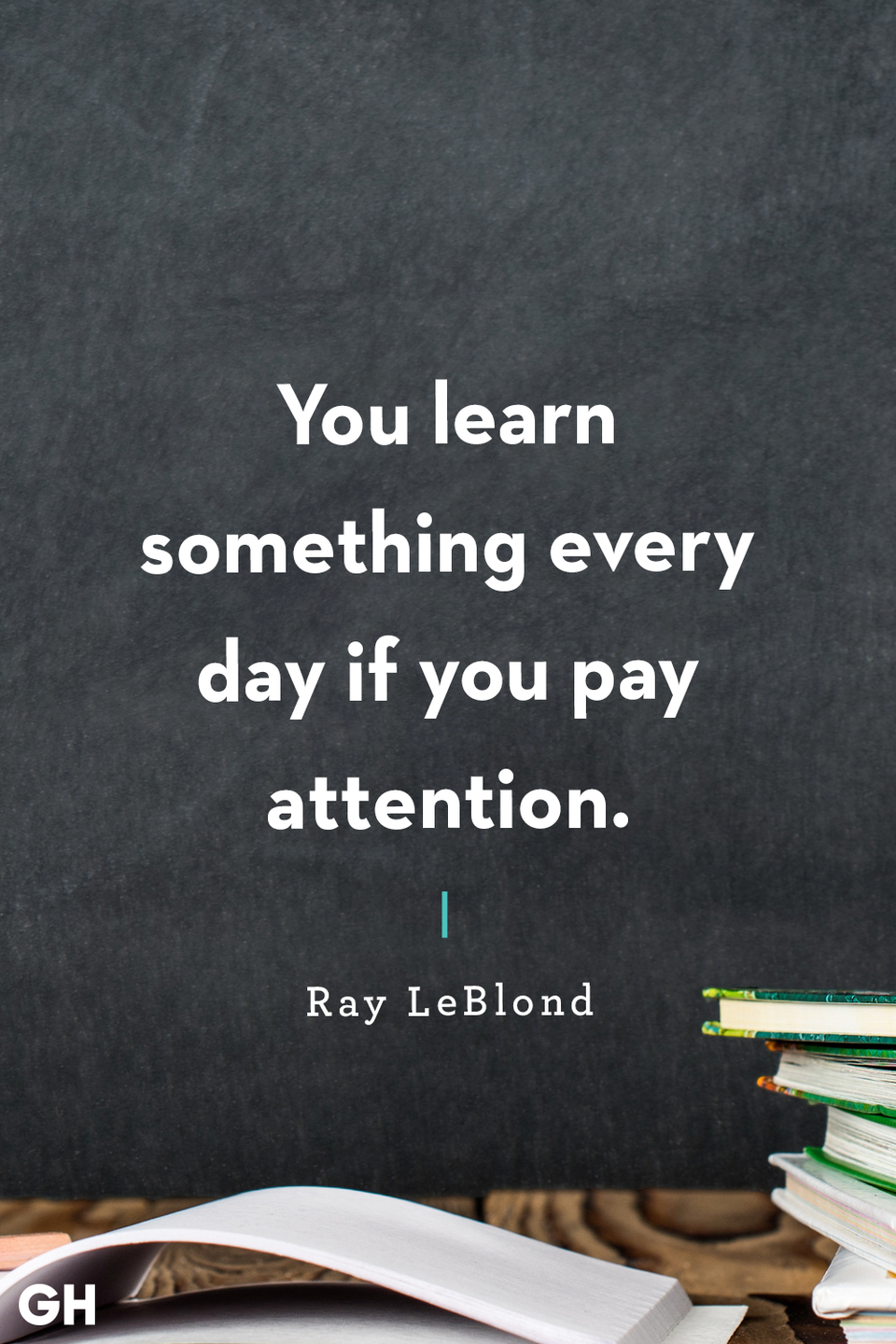 <p>You learn something every day if you pay attention.</p>