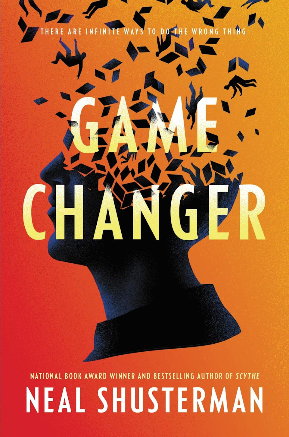 <p>Neal Shusterman's dimension-hopping novel <span><strong>Game Changer</strong></span> is all about challenging our personal preconceptions of the world. When football player Ash is hit hard on the field, he's knocked into a series of alternate dimensions, where he experience life through the eyes of people he could never fully understand from the outside. </p> <p><em>Out Feb. 9</em></p>