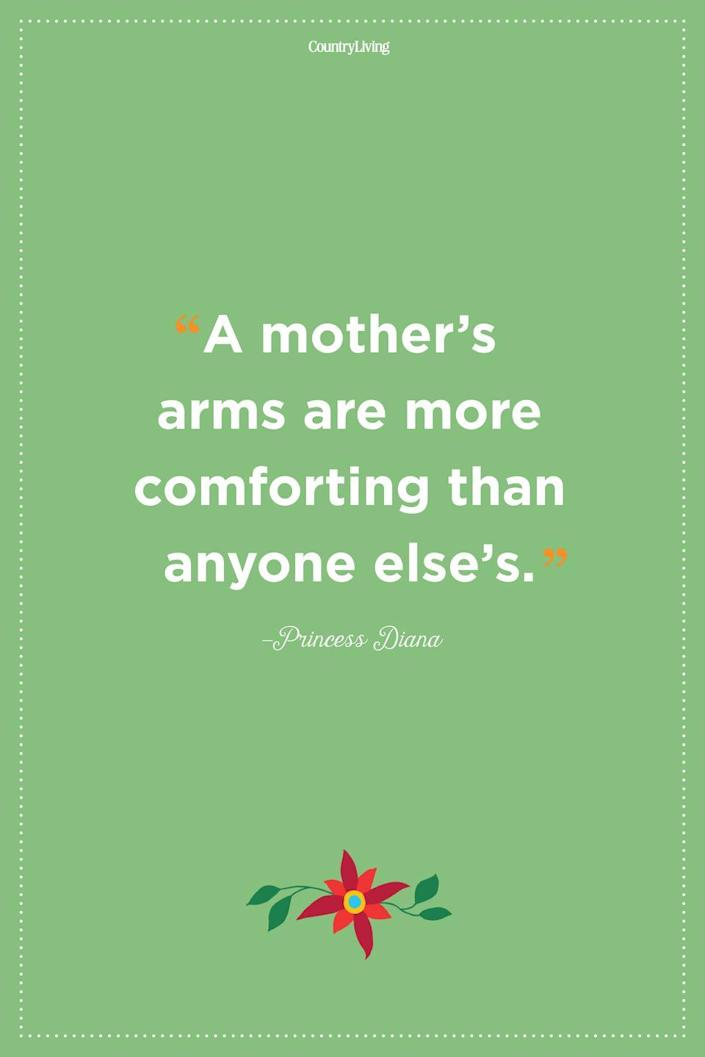 """<p>""""A mother's arms are more comforting than anyone else's.""""</p>"""