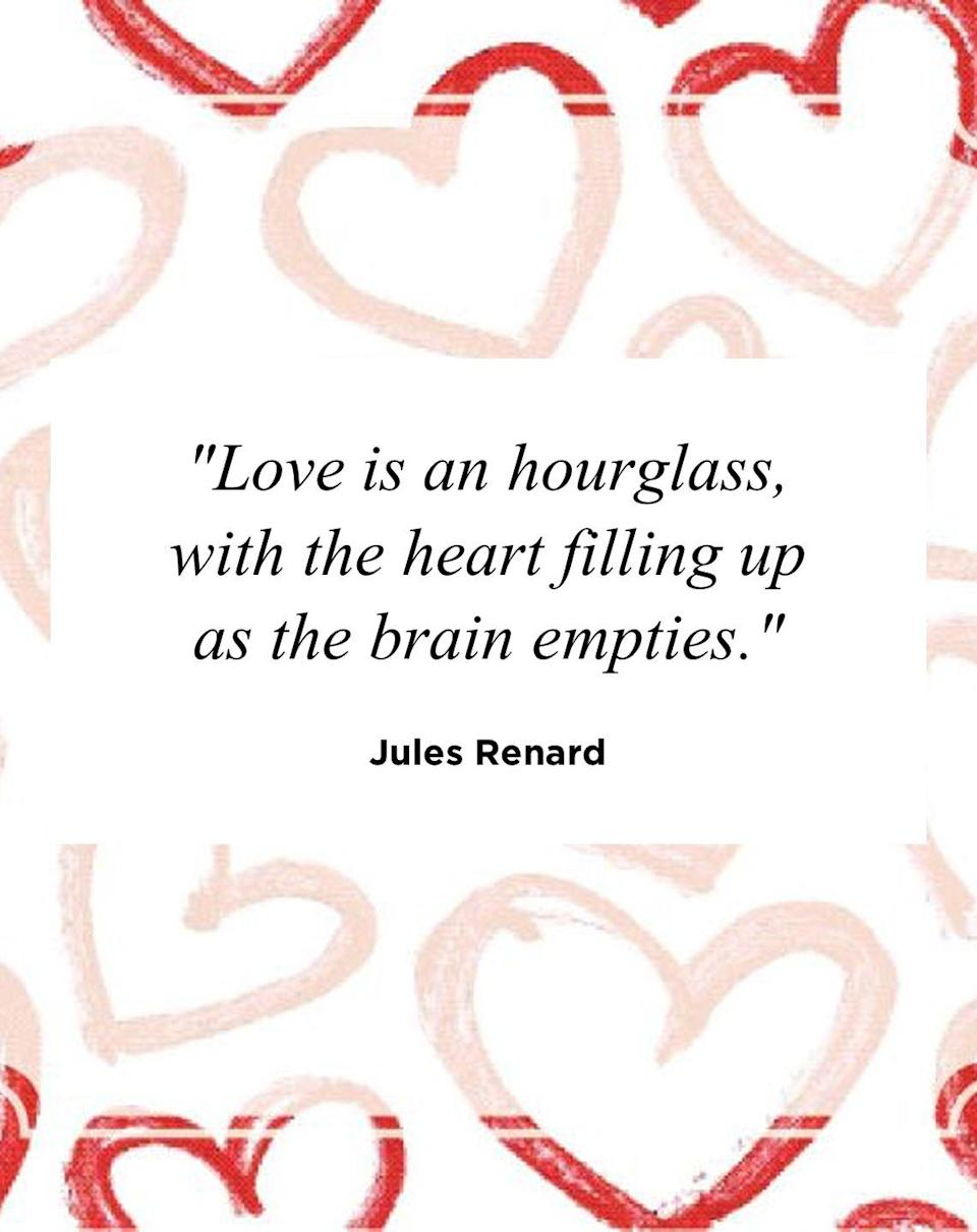 "<p>""Love is an hourglass, with the heart filling up as the brain empties.""</p>"