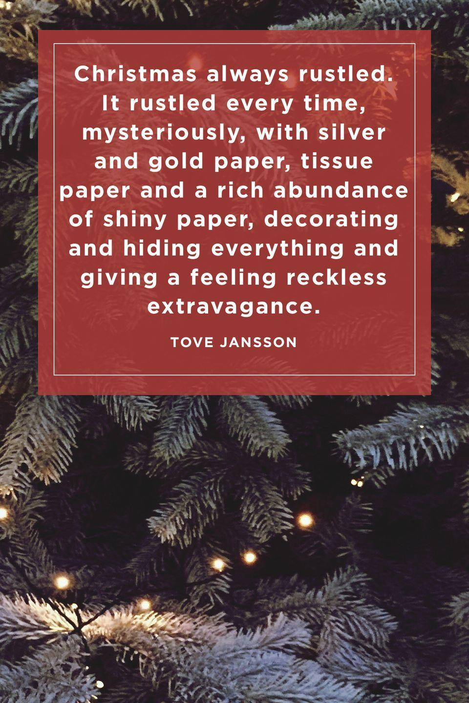 """<p>""""Christmas always rustled. It rustled every time, mysteriously, with silver and gold paper, tissue paper and a rich abundance of shiny paper, decorating and hiding everything and giving a feeling reckless extravagance.""""</p>"""