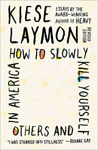 How to Slowly Kill Yourself and Others in America: Essays (Amazon / Amazon)