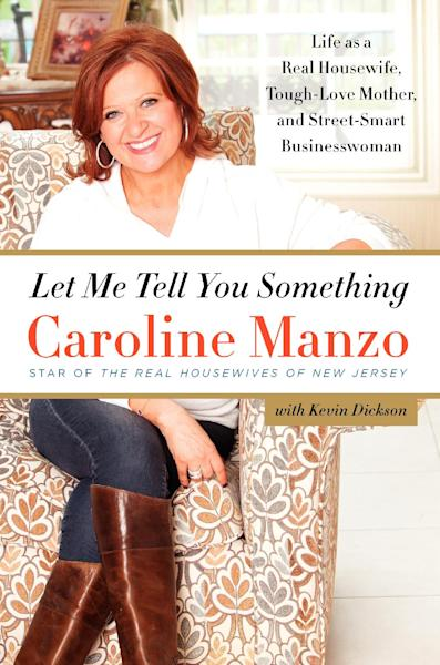 """This book cover image released by It Books shows """"Let Me Tell You Something: Life as a Real Housewife, Tough-Love Mother, and Street-Smart Businesswoman,"""" by Caroline Manzo. Manzo's book was released on Tuesday, March 26. (AP Photo/It Books)"""