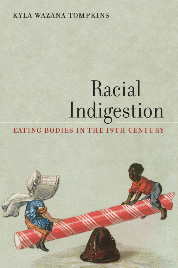 Racial Indigestion: Eating Bodies in the 19th Century – Kyla Wazana Tompkins