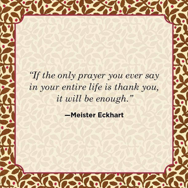 """<p>""""If the only prayer you ever say in your entire life is thank you, it will be enough.""""</p>"""