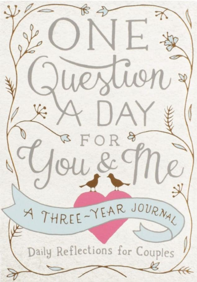 <p>A fun activity journal for couples with one insightful question for each day of the year.</p> <p><span>One Question a Day for You &amp; Me: A Three-Year Journal</span> ($11)</p>