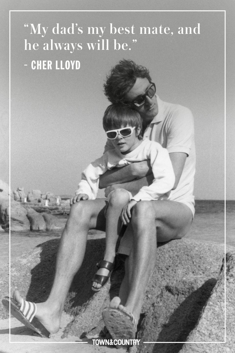"<p>""My dad's my best mate, and he always will be.""</p><p> - Cher Lloyd</p>"