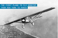 """<p>The Ryan NYP, known as the """"Spirit of St. Louis,"""" carried Charles Lindbergh on his <a href=""""https://www.popularmechanics.com/flight/airlines/a35879965/transatlantic-flight-history/"""" rel=""""nofollow noopener"""" target=""""_blank"""" data-ylk=""""slk:landmark 33-hour, 30-minute non-stop flight across the Atlantic Ocean"""" class=""""link rapid-noclick-resp"""">landmark 33-hour, 30-minute non-stop flight across the Atlantic Ocean</a> from New York to Paris. Lindbergh, who was relatively unknown in the aviation community at the time, was unable to procure the funds to acquire a suitable existing aircraft design. Eventually, the fabric-covered, single-seat, single-engine aircraft was designed jointly between Lindbergh and the Ryan Aircraft Company. Having completed only a small series of test flights and a trip from San Diego to St. Louis, Lindbergh would arrive at Roosevelt Field in New York just 10 days before he would take off for Paris.</p><p>✈ <strong><a href=""""https://www.popularmechanics.com/flight/airlines/a35879965/transatlantic-flight-history/"""" rel=""""nofollow noopener"""" target=""""_blank"""" data-ylk=""""slk:Wings Across the Atlantic: PM at the Dawn of Transatlantic Flight"""" class=""""link rapid-noclick-resp"""">Wings Across the Atlantic: PM at the Dawn of Transatlantic Flight</a></strong></p><p>The impact of the historic flight was immediate, and not just for Lindbergh's newfound fame. Through the rest of the year following that fateful May 1927 flight, applications for pilot's licenses in the U.S. tripled and the number of licensed aircraft quadrupled. U.S. airline passengers grew as well. Between 1926 and 1929, seats booked on airlines grew from 5,782 to 173,405. Aviation would never be the same.</p>"""