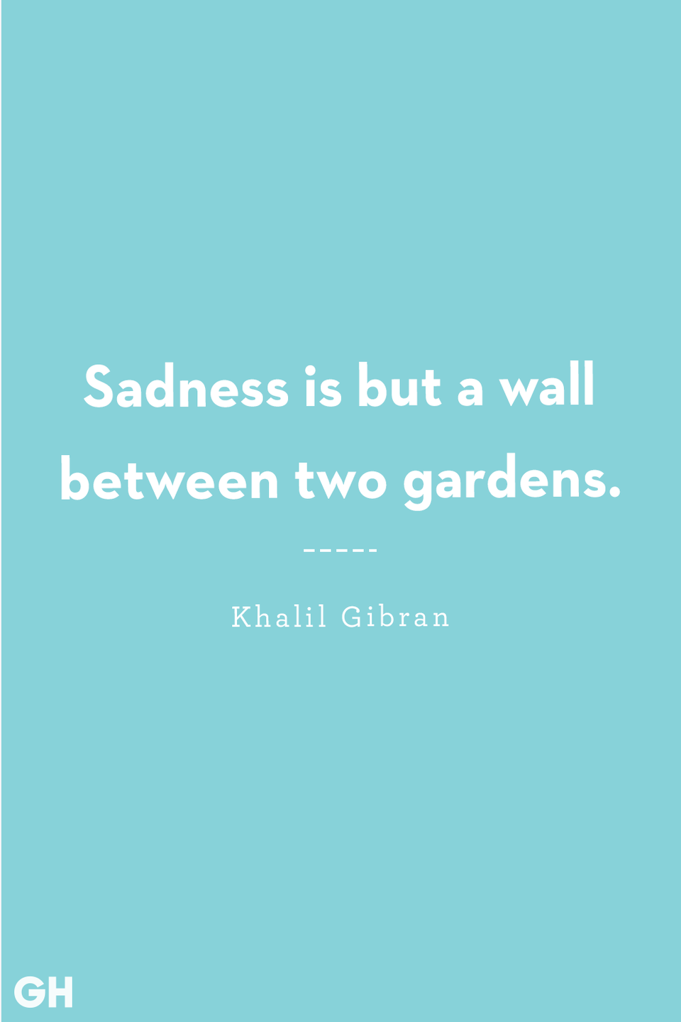 <p>Sadness is but a wall between two gardens.</p>