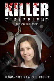 KILLER GIRLFRIEND: The Jodi Arias Story Published by Waterfront Digital Press