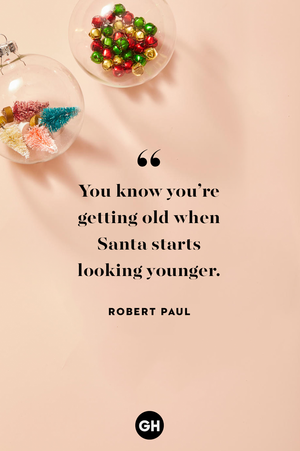 <p>You know you're getting old when Santa starts looking younger.</p>