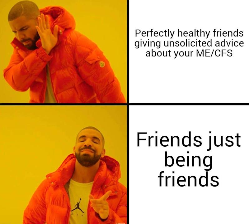 perfectly healthy friends giving unsolicited advice about your ME/CFS: drake saying no. friends just being friends: drake saying yes.