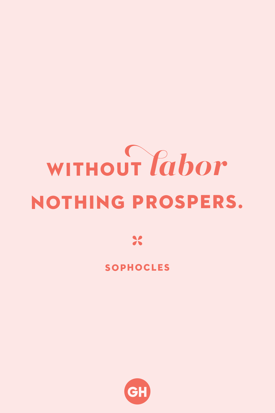 <p>Without labor nothing prospers.</p>