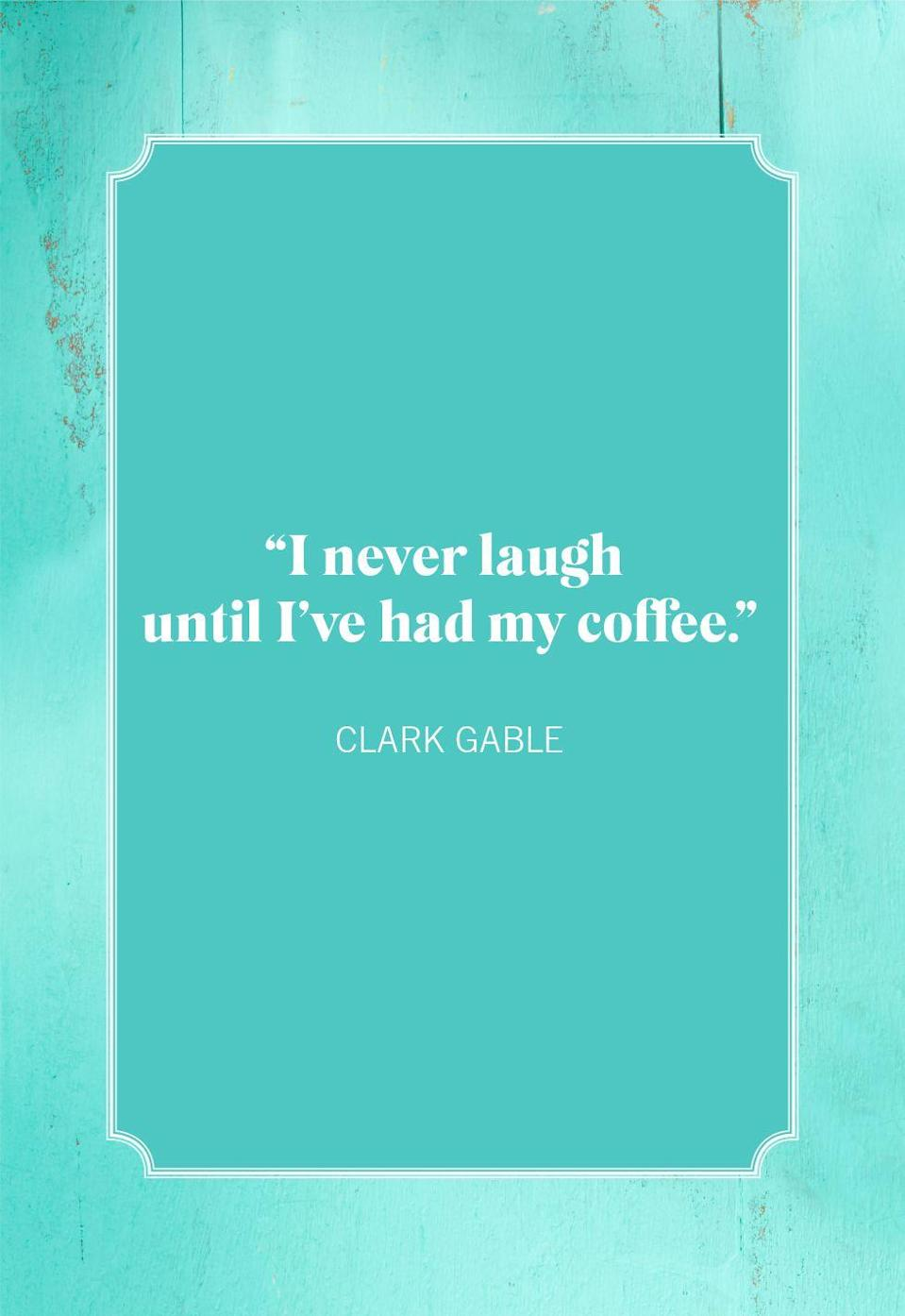 """<p>""""I never laugh until I've had my coffee.""""</p>"""
