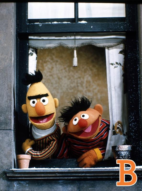 "B is for Bert & Ernie: Bert and Ernie are a truly odd couple -- sweet and sour, orange and yellow -- but at the end of the day, the guys remain fast friends, and they pretty much set the template for all bromances that have followed. Even in their cramped New York apartment, even with the bickering, Bert and Ernie showed that best friends are always there for each other. <a href=""http://www.zap2it.com/"" rel=""nofollow"">Source: Zap2it</a>"