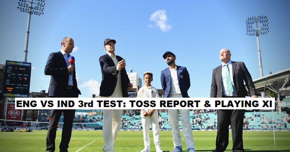 England vs India 2021, 3rd Test- Toss Report