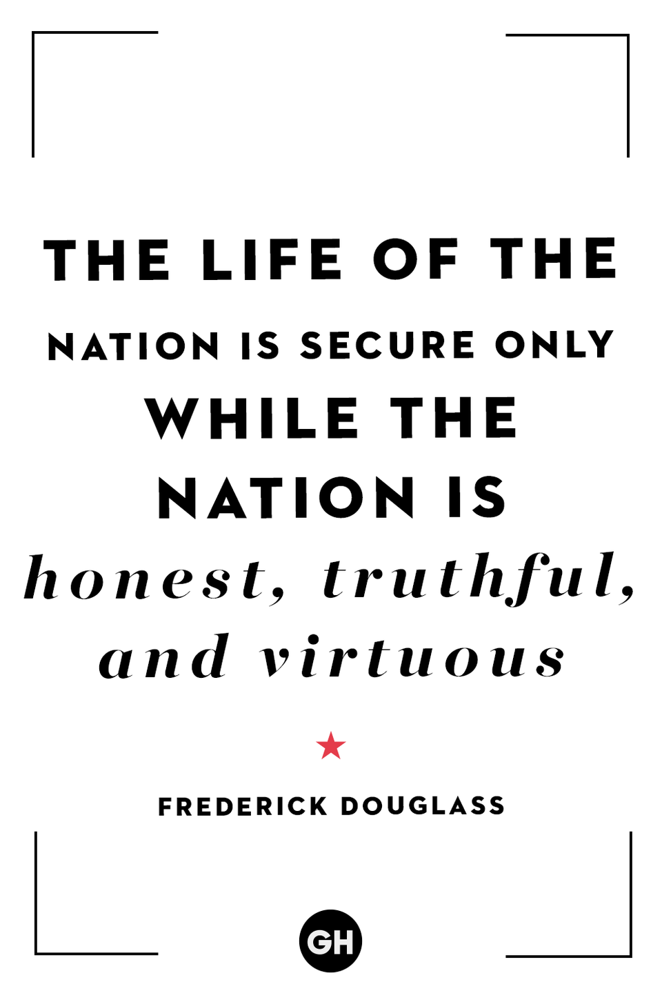 <p>The life of the nation is secure only while the nation is honest, truthful and virtuous.</p>