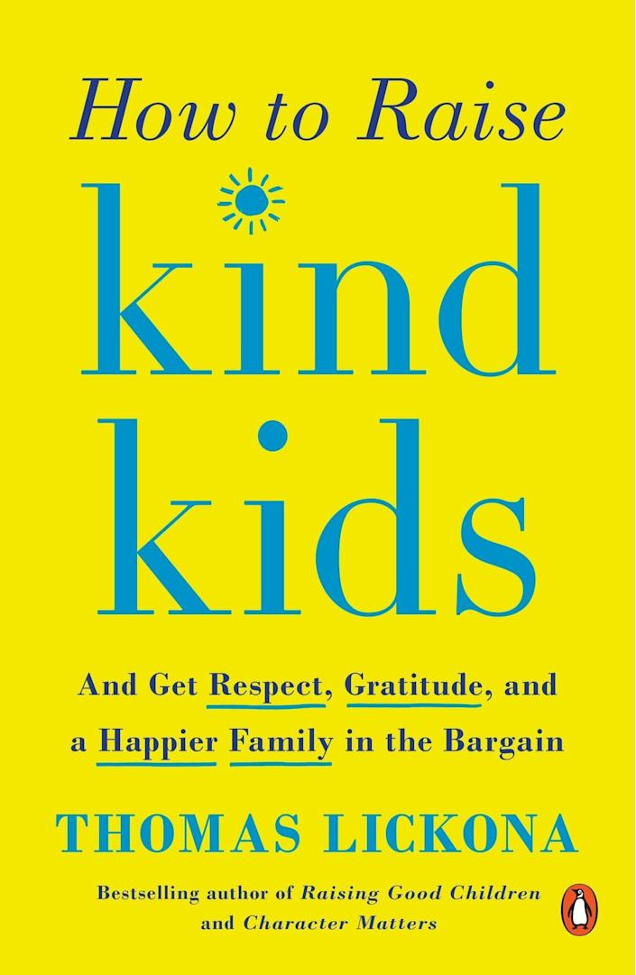"""""""How to Raise Kind Kids: And Get Respect, Gratitude, and a Happier Family in the Bargain"""" is&nbsp;developmental psychologist Thomas Lickona's answer to the increasing divisions, bitterness and vitriol in today's world. <i>(Available <a href=""""https://www.amazon.com/How-Raise-Kind-Kids-Gratitude/dp/014313194X"""" rel=""""nofollow noopener"""" target=""""_blank"""" data-ylk=""""slk:here"""" class=""""link rapid-noclick-resp"""">here </a>)</i>"""