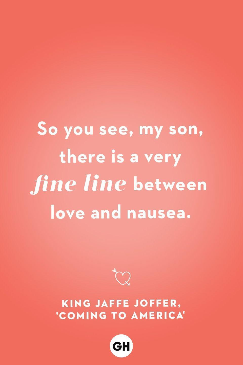 <p>So you see, my son, there is a very fine line between love and nausea.</p>