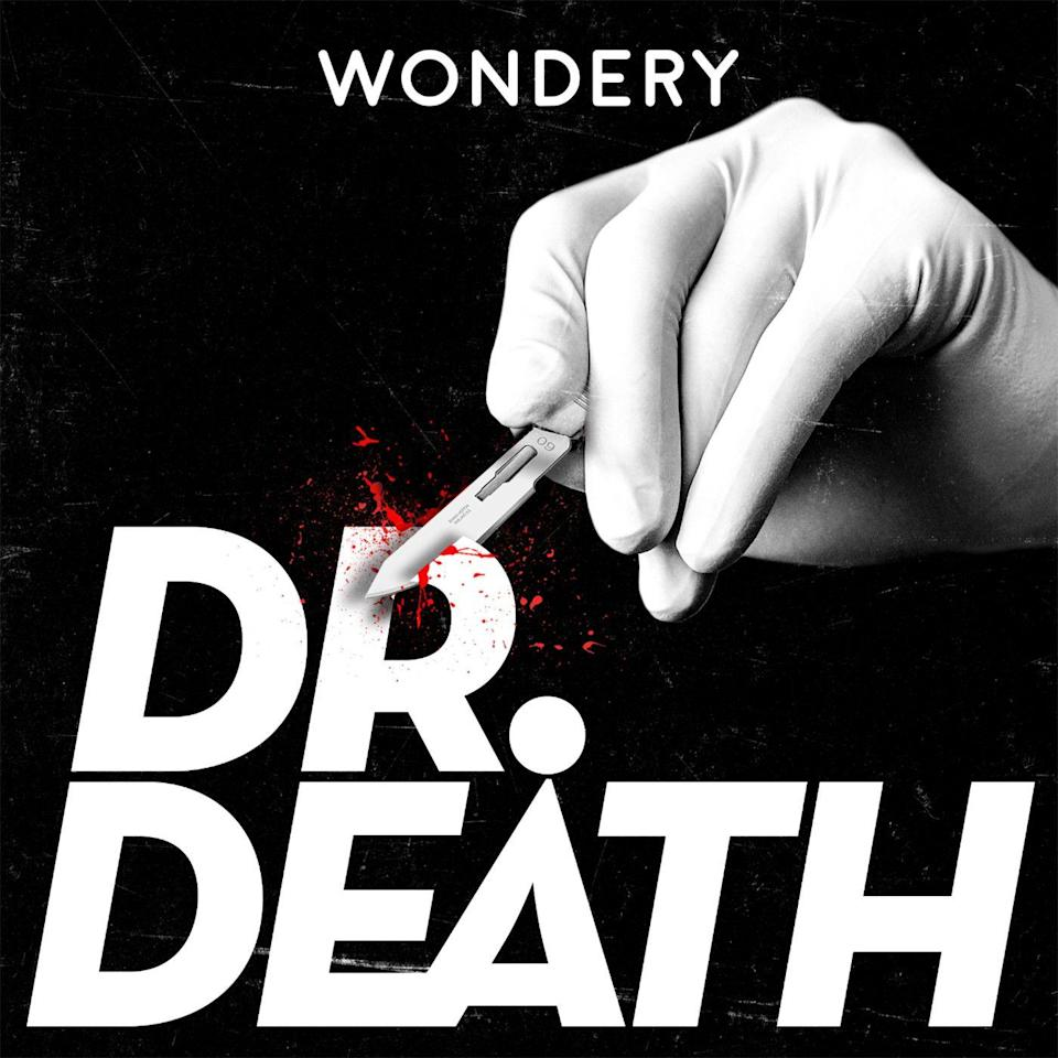 "<p>Fair warning: if you're already afraid of the doctor's office, this isn't what you should be listening to. Host Laura Beil's <em>Dr. Death</em> tells the intense, true crime story of Christopher Duntsch, a Texas surgeon convicted of malpractice after injuring 31 of his patients during surgery, killing two during operations. You'll never look at a white coat the same way. </p><p><a class=""link rapid-noclick-resp"" href=""https://podcasts.apple.com/us/podcast/dr-death/id1421573955"" rel=""nofollow noopener"" target=""_blank"" data-ylk=""slk:LISTEN NOW"">LISTEN NOW</a></p>"