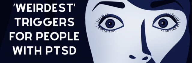 31 of the 'Weirdest' Triggers for People With PTSD