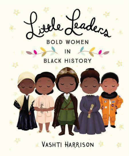 "<i>Little Leaders</i> informs kids about black history and the women who made it, including abolitionist <a href=""https://www.womenshistory.org/education-resources/biographies/sojourner-truth"" target=""_blank"">Sojourner Truth</a> and poet <a href=""https://www.huffingtonpost.com/2014/05/28/maya-angelou-poems_n_5403816.html"">Maya Angelou</a>. (Written and illustrated by Vashti Harrison)"
