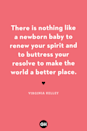 <p>There is nothing like a newborn baby to renew your spirit and to buttress your resolve to make the world a better place.</p>