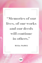 <p>Memories of our lives, of our works and our deeds will continue in others.</p>