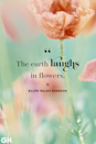 <p>The earth laughs in flowers.</p>