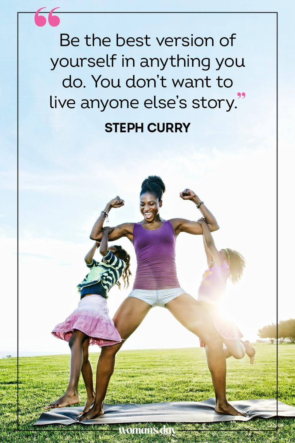 """<p>""""Be the best version of yourself in anything you do. You don't want to live anyone else's story."""" — Steph Curry</p>"""