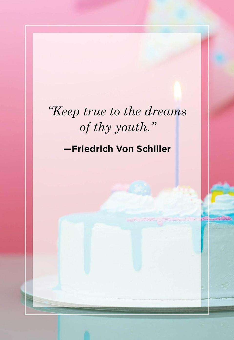 """<p>""""Keep true to the dreams of thy youth.""""</p>"""