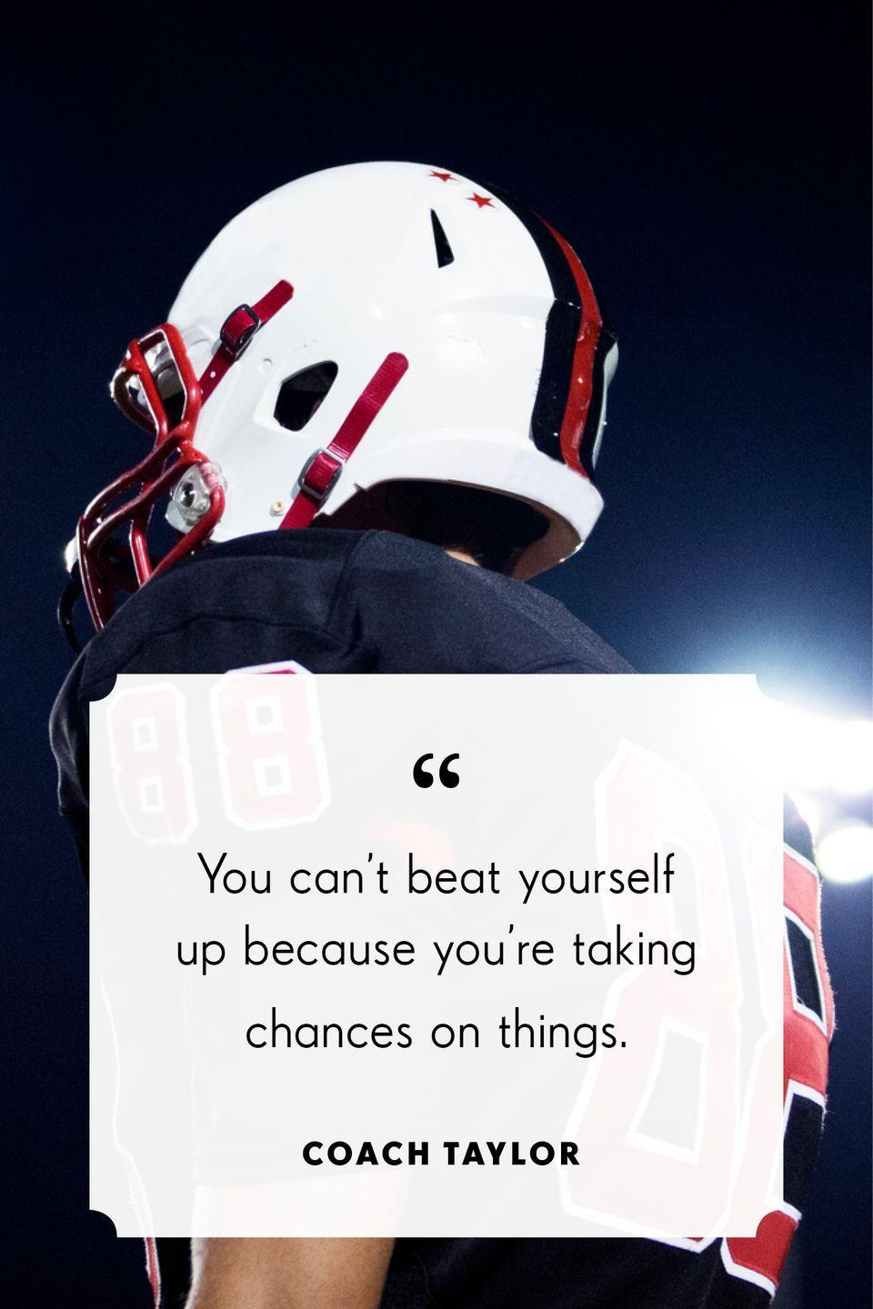 """<p>""""You can't beat yourself up because you're taking chances on things.""""</p>"""