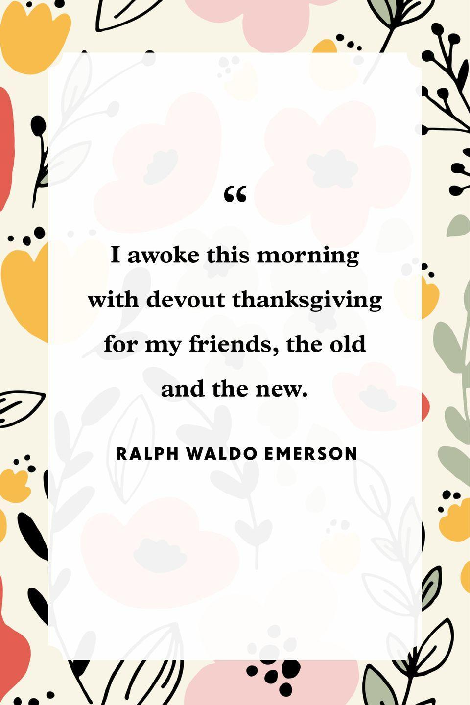"""<p>""""I awoke this morning with devout thanksgiving for my friends, the old and the new.""""</p>"""