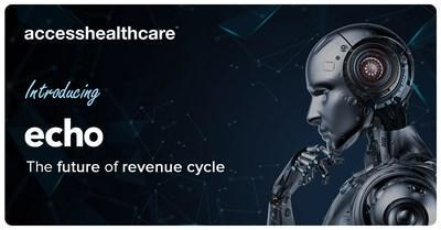 Access Healthcare introduces echo: the future of revenue cycle.