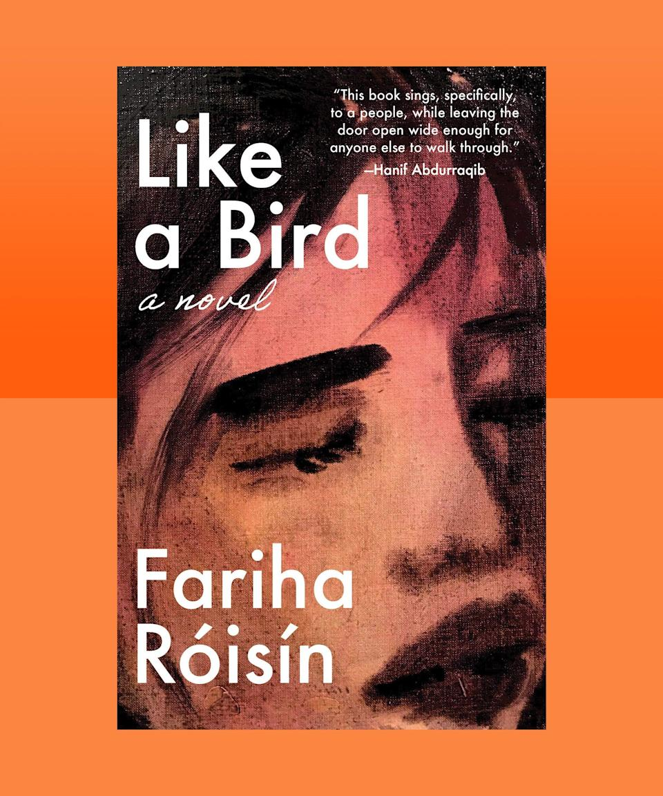 """<strong><em>Like A Bird</em> by Fariha Róisín (<a href=""""https://bookshop.org/books/like-a-bird/9781951213091"""" rel=""""nofollow noopener"""" target=""""_blank"""" data-ylk=""""slk:available now"""" class=""""link rapid-noclick-resp"""">available now</a>)</strong><br><br>In Fariha Róisín's debut novel, Taylia Chatterjee has what must seem, from the outside, like a charmed life: Growing up on New York City's Upper West Side, she's the daughter of well-off intellectuals, who might primarily focus on their other, """"golden"""" child, Alyssa, but who are smart and engaged and provide their daughters with a life of privilege. But on the inside, things are different: Her parents are not so much """"involved"""" as they are oppressive, and their emotional distance reveals an unwillingness to understand either of their daughters on any level beyond the superficial. The depths of this disconnect becomes clear when tragedy strikes the Chatterjees; soon, Taylia is disowned by her parents and forced to figure out how to survive independently, and create a new family from the community she finds. In <em>Like a Bird,</em> Róisín — also the author of poetry book, <em><a href=""""https://www.barnesandnoble.com/w/how-to-cure-a-ghost-fariha-roisin/1130712884?ean=9781419737565"""" rel=""""nofollow noopener"""" target=""""_blank"""" data-ylk=""""slk:How to Cure a Ghost"""" class=""""link rapid-noclick-resp"""">How to Cure a Ghost</a></em> — grapples with big issues, from identity to racism to sexual assault, but she does so with a lyricism and generosity that allow the reader intimate access into Taylia's experience, and the opportunity to feel the same empowerment and freedom that Taylia achieves for herself.<br><br><em>Read my interview with Róisín, <a href=""""https://www.refinery29.com/en-us/2020/09/10026410/fariha-roisin-interview-like-a-bird"""" rel=""""nofollow noopener"""" target=""""_blank"""" data-ylk=""""slk:here"""" class=""""link rapid-noclick-resp"""">here</a>.</em>"""