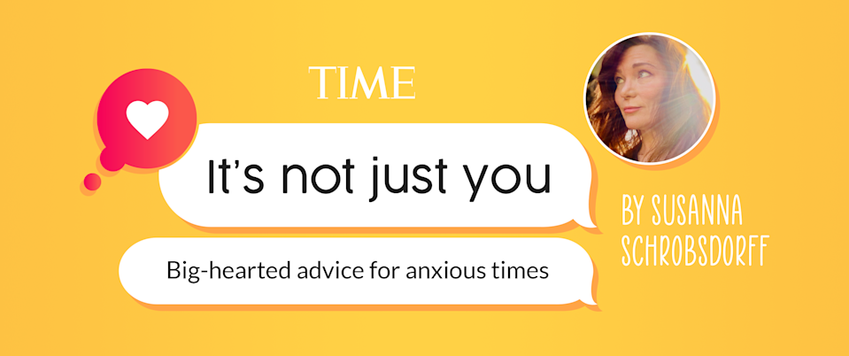 TIME's newsletter It's Not Just You: Big-Hearted Advice for Anxious Times