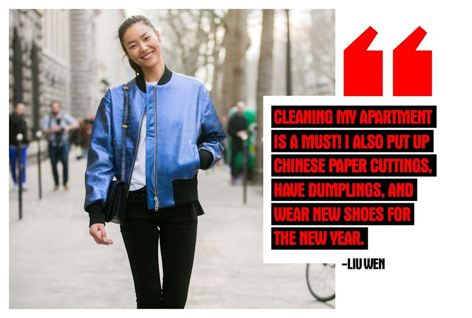 """<p><strong>Liu Wen, Model</strong> <em>(Photo: Getty Images)</em> """"I will probably in New York…and probably in the midst of work again, hahaha. Cleaning my apartment is a must! I also put up Chinese paper cuttings, have dumplings, and wear new shoes for the new year. Before I started working internationally we would often have a gathering of all our relatives at someone's place, and we would all sit around a giant, circular table to eat and talk!"""" </p>"""